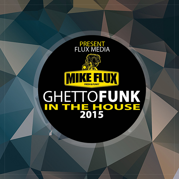 Mike Flux – Ghetto Funk in the House 2015